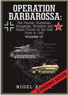 Volume IV – The Finnish, Rumanian, Hungarian, Slovakian and Italian Forces on the East Front in 1941.